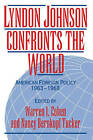 Lyndon Johnson Confronts the World: American Foreign Policy 1963-1968 by Cambridge University Press (Paperback, 1995)