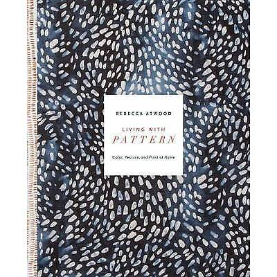 Living with Pattern: Color, Texture, and Print at Home by Atwood, Rebecca