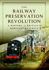 The Railway Preservation Revolution: A History of Britain's Heritage Railways by Jonathan Brown (Hardback, 2017)