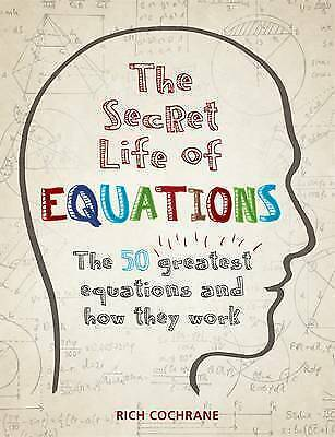 1 of 1 - The Secret Life of Equations: The 50 Greatest Equations and How They Work by Ri…