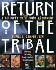 Return of the Tribal: Celebration of Body Adornment, Piercing, Tattooing, Scarification, Body Painting by Rufus C. Camphausen (Paperback, 1997)