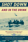 Shot Down and In The Drink: RAF and Commonwealth Aircrews Saved from the Sea, 1939-1945 by Air Commodore Graham Pitchfork (Hardback, 2005)