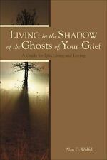 Living in the Shadow of the Ghosts of Your Grief: A Guide for Life, Li-ExLibrary