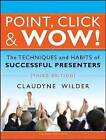 Point, Click and Wow!: The Techniques and Habits of Successful Presenters by Claudyne Wilder (Paperback, 2008)