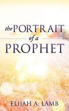 The Portrait of a Prophet by Elijah A. Lamb (2012, Paperback)