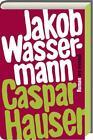 Caspar Hauser oder die Trägheit des Herzens von Jakob Wassermann (2016, Gebundene Ausgabe)