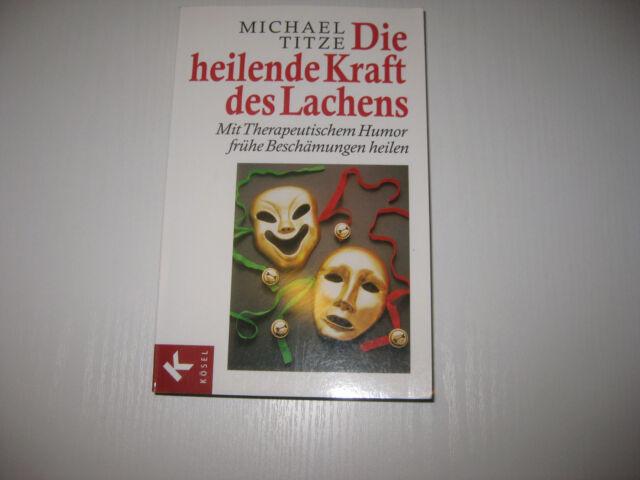 Die heilende Kraft des Lachens von Michael Titze , 6. Aufl. 2007