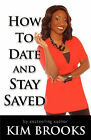 How to Date And Stay Saved by Kim Brooks (Paperback, 2010)