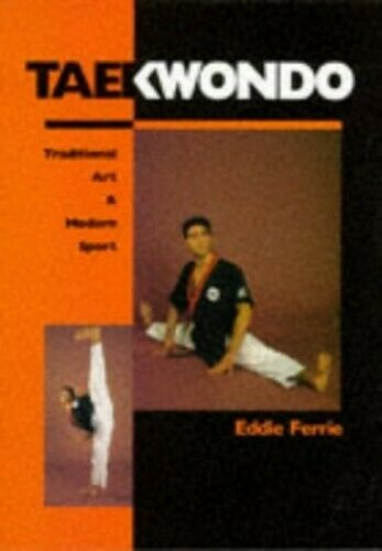 Taekwondo: Traditional Art and Modern Sport by Ferrie, Eddie Paperback Book The