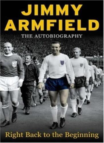 1 of 1 - Jimmy Armfield The Autobiography: Right Back to the Beginning By Jimmy Armfield