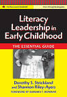 Literacy Leadership in Early Childhood: The Essential Guide by Shannon Riley-Ayers, Dorothy S. Strickland (Paperback, 2007)