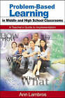 Problem-Based Learning in Middle and High School Classrooms: A Teacher's Guide to Implementation by Ann Lambros (Paperback, 2004)