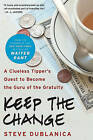 Keep the Change: A Clueless Tipper's Quest to Become the Guru of the Gratuity by Steve Dublanica (Paperback, 2011)