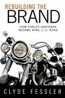 Rebuilding the Brand: How Harley-Davidson Became King of the Road by Clyde Fessler (Paperback, 2014)