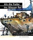 Als die Farbe ins Wasser fiel von Nikolaus der Assen (2012, Gebundene Ausgabe)