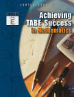 Achieving TABE Success in Mathematics, Level E by McGraw-Hill Education (Paperback / softback, 2005)
