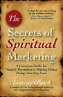 The Secrets of Spiritual Marketing: A Complete Guide for Natural Therapists to Making Money Doing What They Love by Lawrence Ellyard (Paperback, 2009)