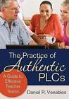 The Practice of Authentic PLCs: A Guide to Effective Teacher Teams by Daniel R. Venables (Paperback, 2011)