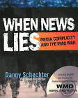 When News Lies: Media Complicity and the Iraq War by Danny Schechter (Mixed media product, 2006)