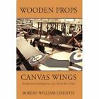 Wooden Props and Canvas Wings Christie iUniverse Hardback 9780595707058