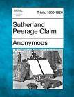 Sutherland Peerage Claim by Anonymous (Paperback / softback, 2012)