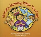 Mommy, Mommy, When You Pray: 30 Meditations on How Best to Love Your Neighbor as Yourself by Kimberly Cook (Paperback / softback, 2015)