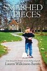 Smashed to Pieces: A True Story of Love, Betrayal, Recovery, Healing and Growth by Lauren Wilkinson-Barnes (Paperback / softback, 2012)