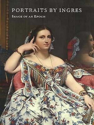 Portraits by Ingres: Image of an Epoch by Phillip Consibee, Gary Tinterow...