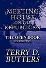 Meeting House on the Republican: The Open Door: Volume Two by Terry D Butters (Hardback, 2012)
