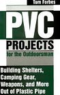 PVC Projects for the Outdoorsman: Building Shelters, Camping Gear, Weapons and More Out of Plastic Pipe by Tom Forbes (Paperback, 1999)