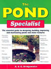 The Pond Specialist: The Essential Guide to Designing, Building, Improving and Maintaining Ponds and Water Features by Gill Bridgewater, Alan Bridgewater (Paperback, 2004)