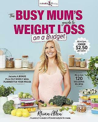 THE BUSY MUM'S GUIDE TO WEIGHT LOSS ON A BUDGET By Rhian Allen BRAND NEW in aus!