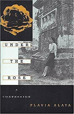 Under the Rose : A Confession by Alaya, Flavia