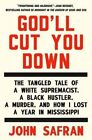 God'll Cut You Down: The Tangled Tale of a White Supremacist, a Black Hustler, a Murder, and How I Lost a Year in Mississippi by John Safran (Hardback, 2014)