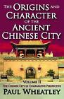 The Origins and Character of the Ancient Chinese City: v. 2: The Chinese City in Comparative Perspective by Paul Wheatley (Paperback, 2008)