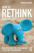 How to Rethink Psychology : New Metaphors for Understanding People and Their...