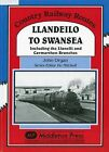 Llandeilo to Swansea: Including the Llanelli and Carmarthen Branches by John Organ (Hardback, 2009)