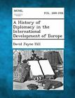A History of Diplomacy in the International Development of Europe by David Jayne Hill (Paperback / softback, 2013)