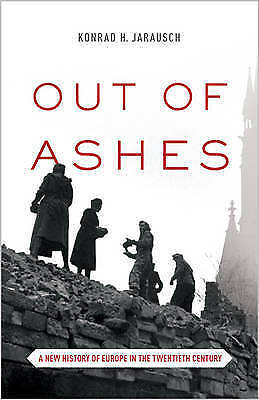 1 of 1 - Out of Ashes: A New History of Europe in the Twentieth Century by Princeton Univ
