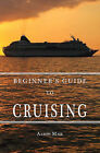 Beginners Guide to Cruising: Your Personal Planning Guide by Aaron Mase (Paperback / softback, 2009)