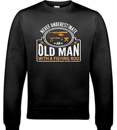 un uomo anziano-Canna da Pesca Pescatore Da Uomo Divertente Felpa Mai sottovalutare..