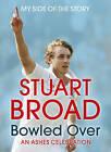 Stuart Broad Bowled Over: An Ashes Celebration - My Side of the Story by Stuart Broad (Hardback, 2009)