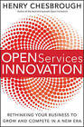 Open Services Innovation: Rethinking Your Business to Grow and Compete in a New Era by Henry Chesbrough (Hardback, 2011)