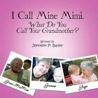 I Call Mine Mimi. What Do You Call Your Grandmother? 9781456014223 Bailey