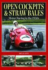 Open Cockpits & Straw Bales: Motor Racing in the 1950s by Bryan Apps (Hardback, 2011)