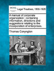 A Manual of Corporate Organization: Containing Information, Directions and Suggestions Relating to the Incorporation of Enterprises. by Thomas Conyngton (Paperback / softback, 2010)