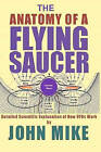 The Anatomy of a Flying Saucer: Detailed Scientific Explanaion of How UFOs WOR by John Mike (Paperback / softback, 2011)