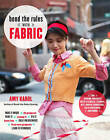Bend the Rules with Fabric: Fun Sewing Projects with Stencils, Stamps, Dye, Photo Transfers, Silk Screening, and More by Amy Karol (Paperback, 2009)