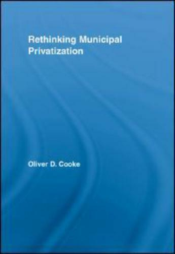 Rethinking Municipal Privatization by Oliver D Cooke