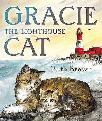 Brown, Ruth, Gracie, the Lighthouse Cat, Very Good Book